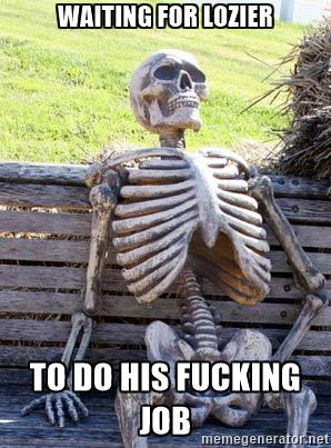 waiting-skeleton-waiting-for-lozier-to-do-his-fucking-job